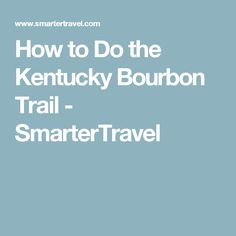 How to Do the Kentucky Bourbon Trail - SmarterTravel