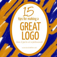 15 Tips for Making a Good Logo - even if you're not a professional! You don't need to be super talented to make your logo look great!