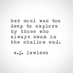 "Pisces: #Pisces Woman ~ ""Her soul was too deep to explore by those who always swam in the shallow end."" ---A. J. Lawless."