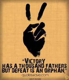 Victory has a thousand fathers, but defeat is an orphan. - John F. Father Quotes, Me Quotes, Defeated Quotes, Human Values, John Kennedy, Life Moments, Orphan, Picture Quotes, Victorious