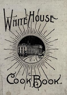 1913 White House Cook Book; a comprehensive cyclopedia of information for the home … Gillette, F L; Ziemann, Hugo