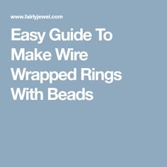 Easy Guide To Make Wire Wrapped Rings With Beads