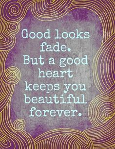 "Beauty on the inside is what counts.  There's no point in having ""good"" looks if you're evil inside"