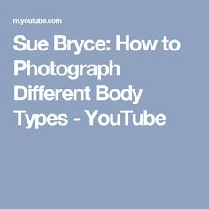 Sue Bryce: How to Photograph Different Body Types - YouTube
