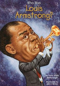 Who Was Louis Armstrong?  (Book) : McDonough, Yona Zeldis : If not for a stint in reform school, young Louis Armstrong might never have become a musician. It was a teacher at the Colored Waifs? Home who gave him a cornet, promoted him to band leader, and saw talent in the tough kid from the even tougher New Orleans neighborhood called Storyville. But it was Louis Armstrong's own passion and genius that pushed jazz into new and exciting realms with his amazing, improvisational trumpet…