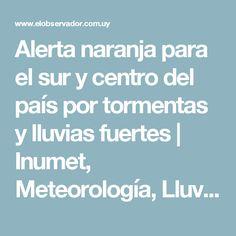 Alerta naranja para el sur y centro del país por tormentas y lluvias fuertes | Inumet, Meteorología, Lluvias, San Carlos
