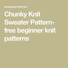 3e28e7da1f39f Chunky Knit Sweater Pattern- free beginner knit patterns Sweater Knitting  Patterns