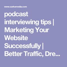 podcast interviewing tips | Marketing Your Website Successfully | Better Traffic, Dream Clients