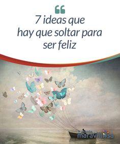7 ideas que hay que soltar para ser feliz  Alcanzar la felicidad es un rasgo común que nos define como seres humanos. Sin embargo, es habitual encontrarse con un enemigo que se interpone en nuestro camino para ser feliz: nosotros mismos; debido a las limitaciones nos ponemos, con o sin intención.