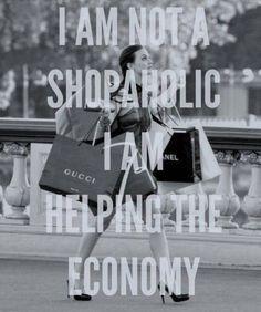 I am not a shopaholic I am helping the economy www.PiensaenChic.com