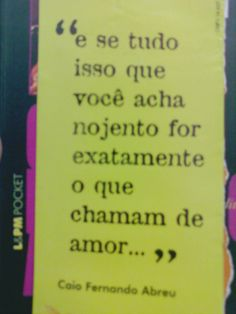 """""""And if everything you think is discusting is exactly what they call love""""? ~Caio Fernando Abreu"""