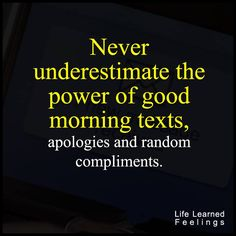 Encouraging Words For The Day, Never underestimate the power of good morning texts apologies and r