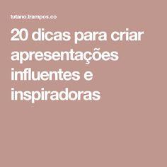 20 dicas para criar apresentações influentes e inspiradoras