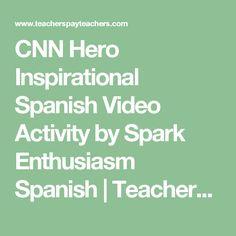CNN Hero Inspirational Spanish Video Activity by Spark Enthusiasm Spanish | Teachers Pay Teachers