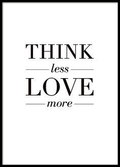 Schönes Typografie-Poster mit dem Spruch, Think Less Love More. Passt perfekt in eine stilvolle Einrichtung, oder in eine Collage zusammen mit anderen Postern. Dort können Sie Ihre Lieblingsmotive kombinieren und verschiedene Größen mischen. www.desenio.de