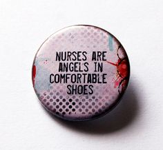 Nurse pin, Nurse Appreciation, Pinback buttons, Lapel Pin, Brooch, Nurses are angels in Comfortable Shoes, Nurses Week Gift for Nurse (5497) by KellysMagnets on Etsy