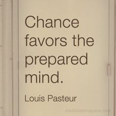 """I have always heard it as """"Luck favors the prepared mind,"""" but it works either way."""