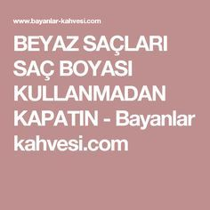BEYAZ SAÇLARI SAÇ BOYASI KULLANMADAN KAPATIN - Bayanlar kahvesi.com Dyed Natural Hair, Dyed Hair, Natural Hair Styles, Homemade Skin Care, Homemade Beauty, Beauty Care, Hair Beauty, Health Care Reform, Alternative Health