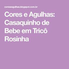 Cores e Agulhas: Casaquinho de Bebe em Tricô Rosinha