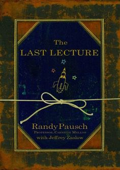 The Last Lecture - Randy Pausch - check!!!
