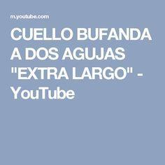 """CUELLO BUFANDA A DOS AGUJAS """"EXTRA LARGO"""" - YouTube"""