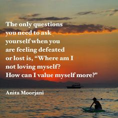 """The only questions you need to ask yourself when you are feeling defeated or lost are, """"Where am I not loving myself? How can I value myself more? Anita Moorjani, Feeling Defeated, Self Love Affirmations, Positive Messages, Note To Self, Self Help, Life Lessons, Wise Words, Me Quotes"""