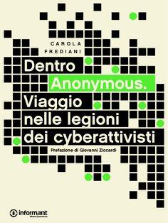 Dentro Anonymous. Viaggio nelle legioni dei cyberattivisti di Carola Frediani con la prefazione di Giovanni Ziccardi. Disponibile qui: http://inform-ant.com/it/ebook/dentro-anonymous.-viaggio-nelle-legioni-dei-cyberattivisti