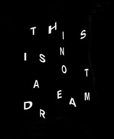 This is not a dream -- cool typography design; great sense of movement // via Symmetry Symptom