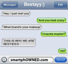 Lol I can imagine me and my bestie texting these no problem!!!:) laughing soo hatd