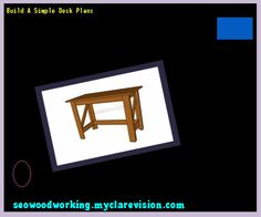 Build A Simple Desk Plans 132645 - Woodworking Plans and Projects!