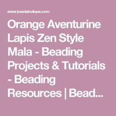 Orange Aventurine Lapis Zen Style Mala - Beading Projects & Tutorials - Beading Resources   Beadaholique
