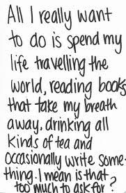 "travel quotes - replace ""tea"" with coffee and wine & I'm in. As long as hubs & the kids can come. :)"