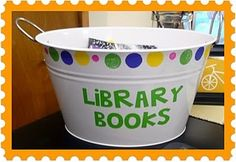 Library bucket: kids drop the books here when they're done, easy way to return all the books at once and keep kids in the classroom.