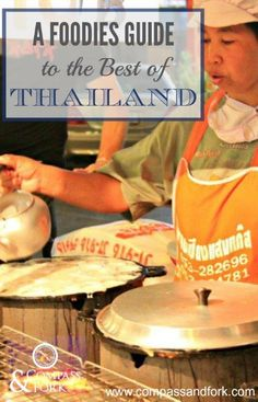 A Foodies Guide to the Best of Thailand www.compassandfork.com