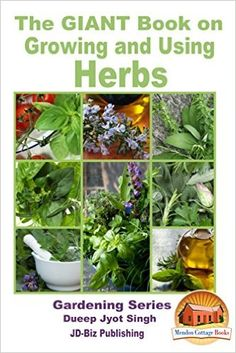 The GIANT Book on Growing and Using Herbs (Gardening Series 35) - Kindle edition by Dueep Jyot Singh, John Davidson, Mendon Cottage Books. Crafts, Hobbies & Home Kindle eBooks @ Amazon.com.