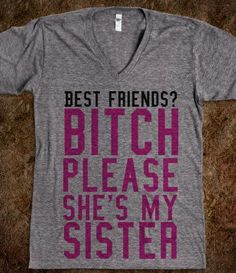 BEST FRIENDS? BITCH PLEASE SHE'S MY SISTER PINK SHIRT