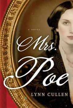 """F CULLEN -- Mrs. Poe: """"Struggling to support her family in mid-19th-century New York, writer Frances Osgood makes an unexpected connection with literary master Edgar Allan Poe and finds her survival complicated by her intense attraction to the writer and the scheming manipulations of his wife."""""""