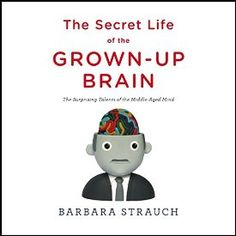 "Another must-listen from my #AudibleApp: ""The Secret Life of the Grown-Up Brain: The Surprising Talents of the Middle-Aged Mind"" by Barbara Strauch, narrated by Nona Pipes."