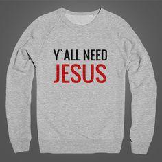 Y`ALL NEED JESUS sweatshirt fleece