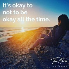 Its ok not to be ok all the time. Toni-Maree