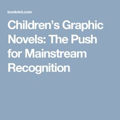 Children's Graphic Novels: The Push for Mainstream Recognition