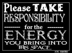 You are responsible for your own energy.