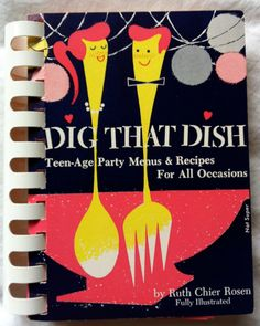"""Vintage """"Dig That Dish"""" Teen-Age Party Menus & Recipes Cookbook Ruth Chier Rosen. via Etsy."""