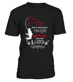 My Wife Is Still My Best Catch Fishing  #gift #idea #shirt #image #funny #fishingshirt #mother #father #lovefishing