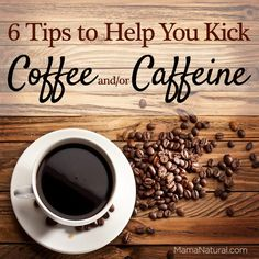 Here are six easy tips that will help you quit coffee and/or caffeine. Coffee is an extremely acidic beverage that upsets our internal ecosystem.