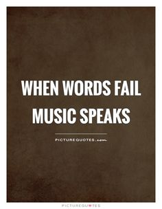 When words fail music speaks. Picture Quotes.