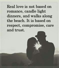 ☆Real love is not based on romance, candle light dinners or walks along the beach …It is based on respect, compromise, care and trust. Best Love Quotes, Great Quotes, Quotes To Live By, Favorite Quotes, Romantic Love Quotes, Super Quotes, Faith Quotes, Me Quotes, Motivational Quotes