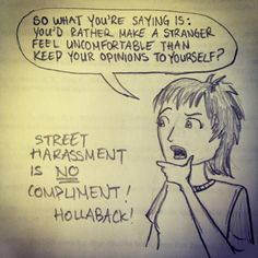 So what you're saying is: You'd rather make a stranger feel uncomfortable than keep your opinions to yourself? Street harassment is NO compliment! Hollaback! (Alberta)