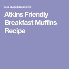 Atkins Friendly Breakfast Muffins Recipe