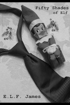 Fifty Shades of Elf on the Shelf Idea- this idea is perfect with the new fifty shades of elf movie coming out.   Top Naughty and Slightly Inappropriate Elf On The Shelf Ideas